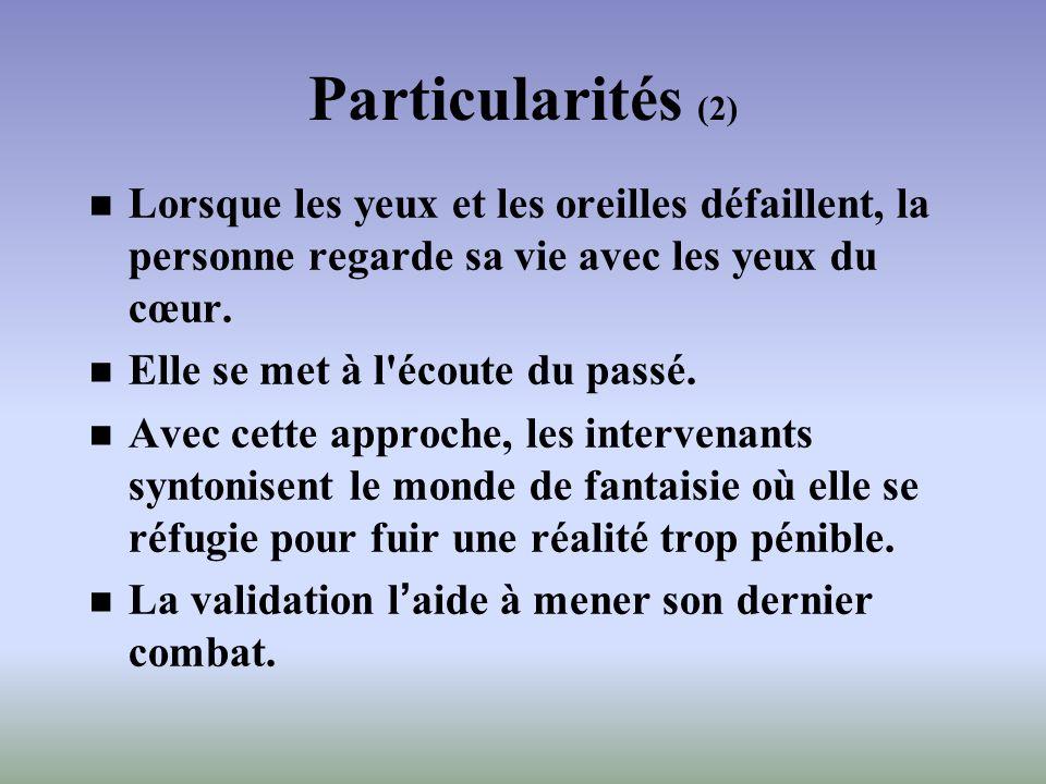 Particularités (2) Lorsque les yeux et les oreilles défaillent, la personne regarde sa vie avec les yeux du cœur.