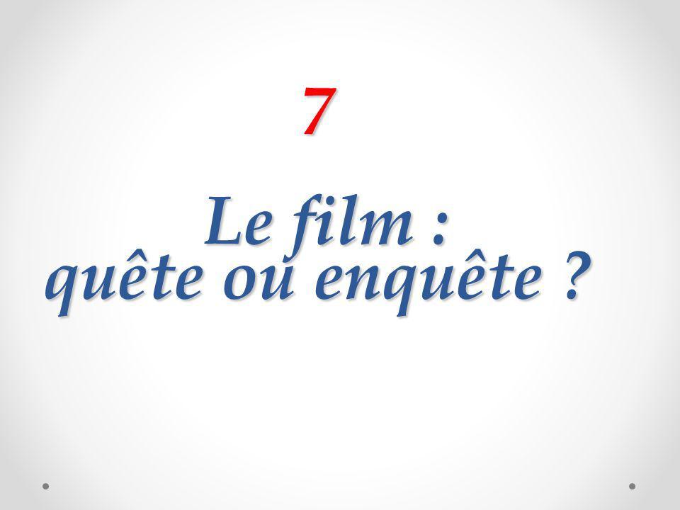 7 Le film : quête ou enquête