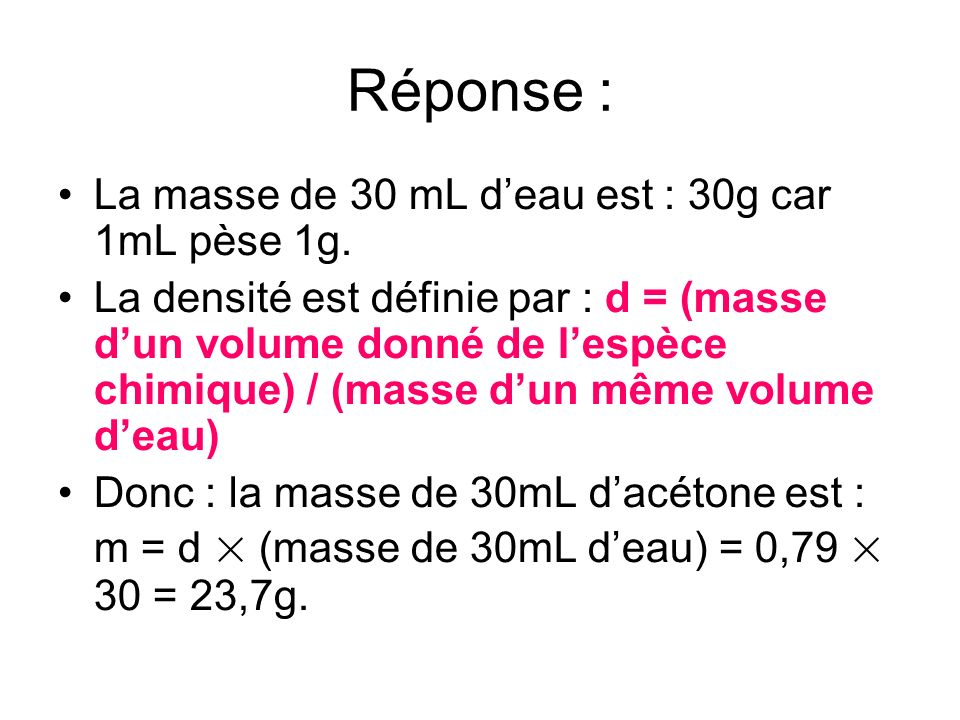 Réponse : La masse de 30 mL d'eau est : 30g car 1mL pèse 1g.