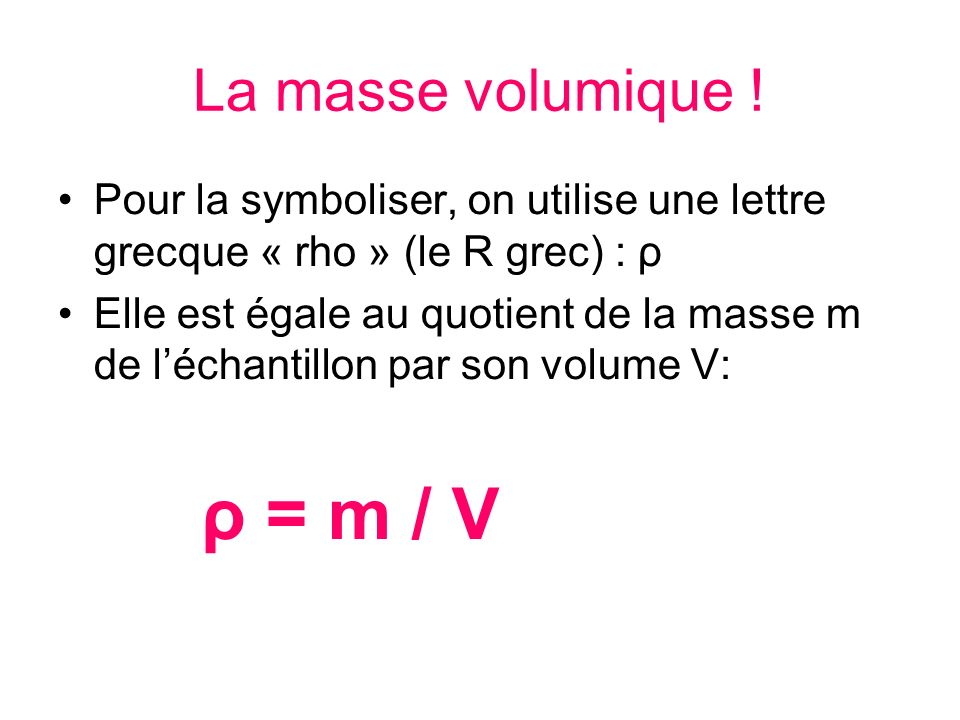ρ = m / V La masse volumique !