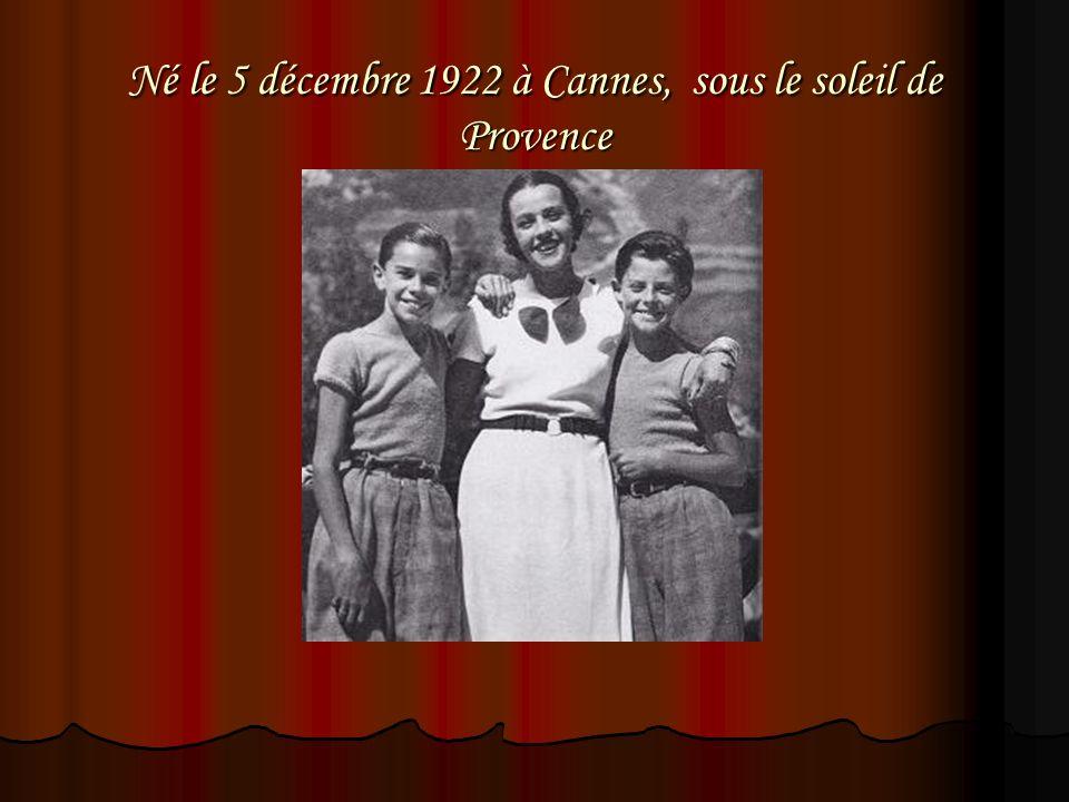 Né le 5 décembre 1922 à Cannes, sous le soleil de Provence