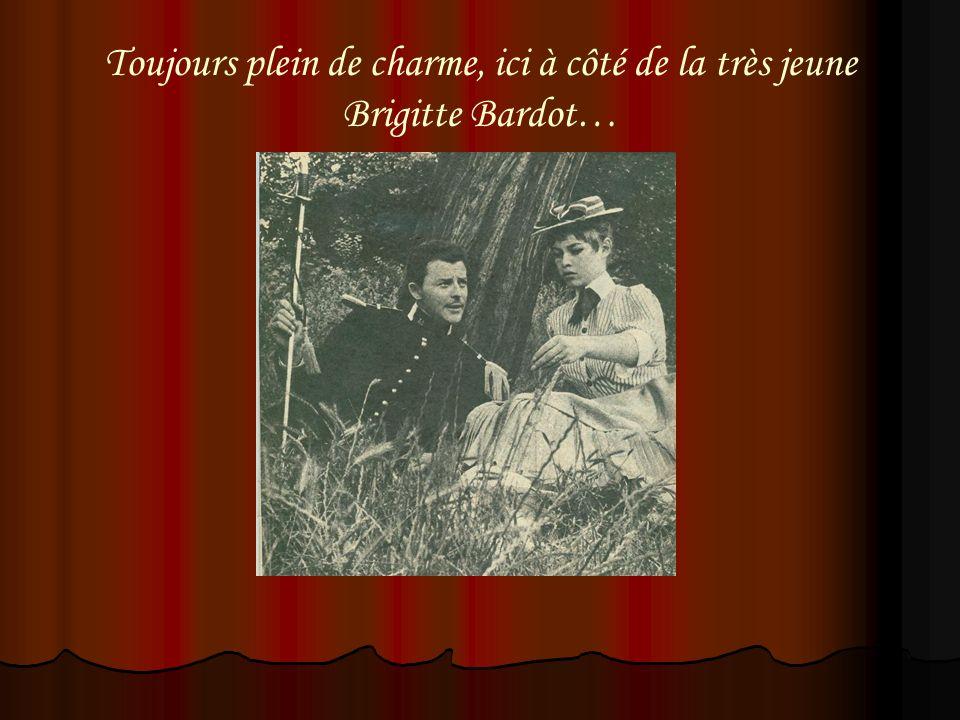 Toujours plein de charme, ici à côté de la très jeune Brigitte Bardot…