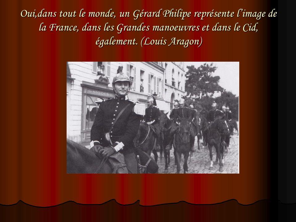 Oui,dans tout le monde, un Gérard Philipe représente l'image de la France, dans les Grandes manoeuvres et dans le Cid, également.