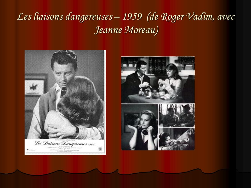Les liaisons dangereuses – 1959 (de Roger Vadim, avec Jeanne Moreau)
