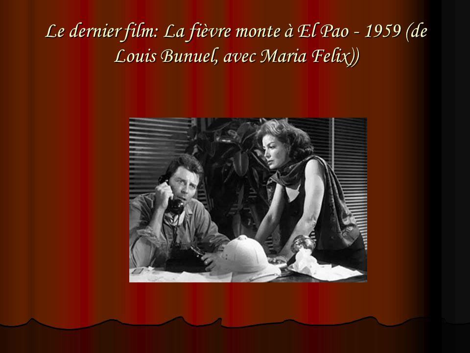 Le dernier film: La fièvre monte à El Pao - 1959 (de Louis Bunuel, avec Maria Felix))