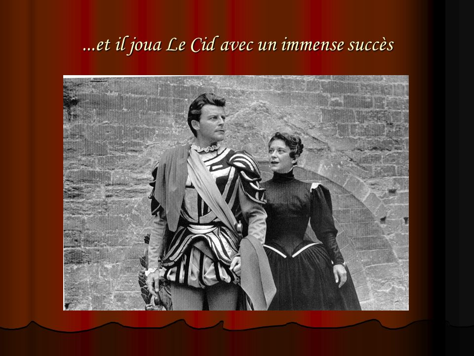 ...et il joua Le Cid avec un immense succès