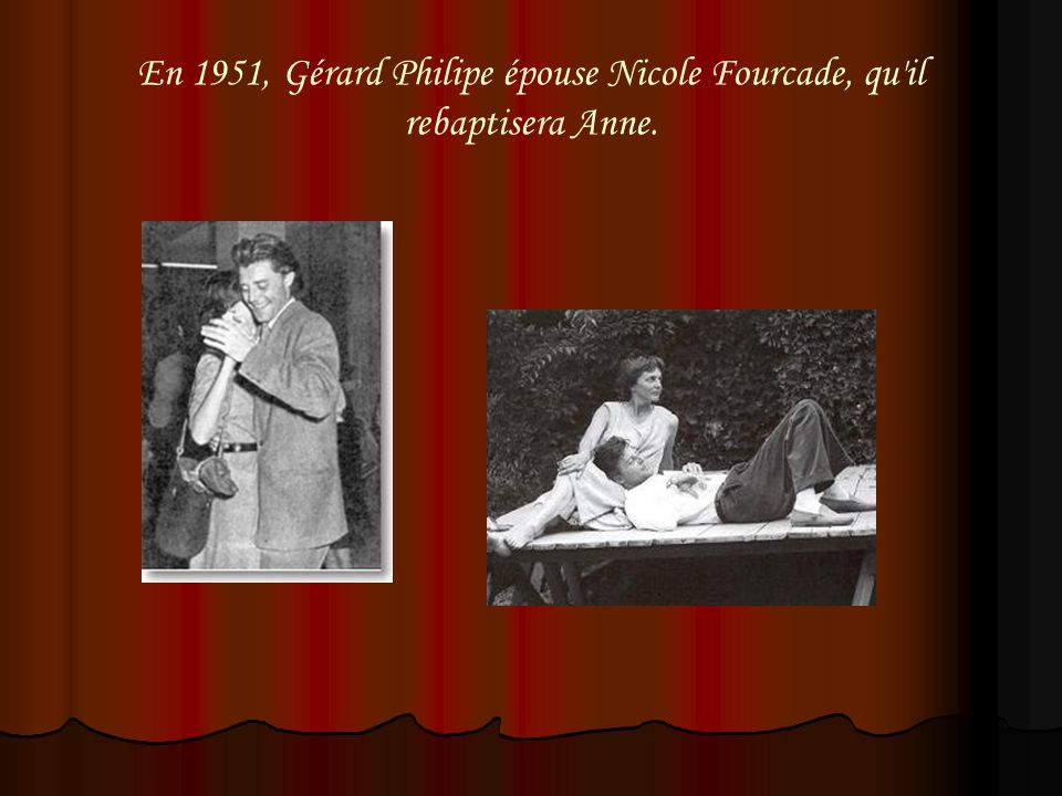 En 1951, Gérard Philipe épouse Nicole Fourcade, qu il rebaptisera Anne.