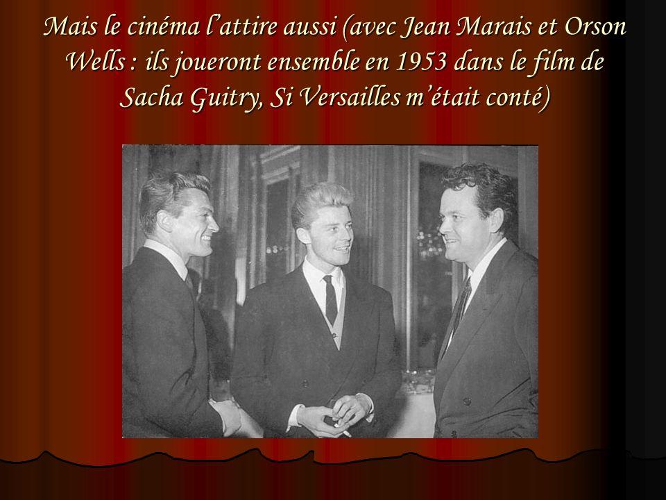 Mais le cinéma l'attire aussi (avec Jean Marais et Orson Wells : ils joueront ensemble en 1953 dans le film de Sacha Guitry, Si Versailles m'était conté)