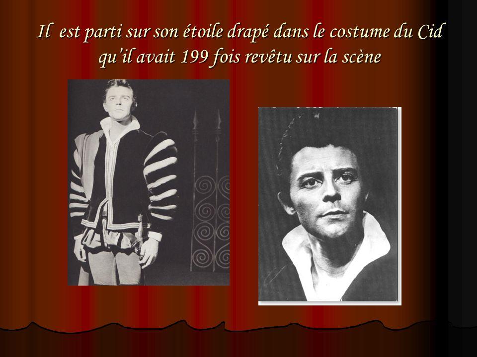 Il est parti sur son étoile drapé dans le costume du Cid qu'il avait 199 fois revêtu sur la scène