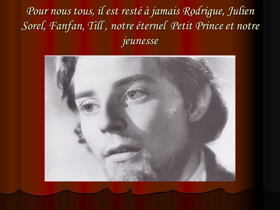 Pour nous tous, il est resté à jamais Rodrigue, Julien Sorel, Fanfan, Till , notre éternel Petit Prince et notre jeunesse