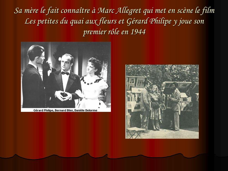 Sa mère le fait connaître à Marc Allegret qui met en scène le film Les petites du quai aux fleurs et Gérard Philipe y joue son premier rôle en 1944