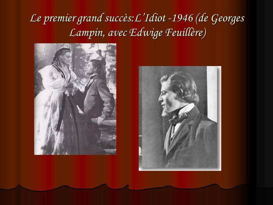 Le premier grand succès:L'Idiot -1946 (de Georges Lampin, avec Edwige Feuillère)