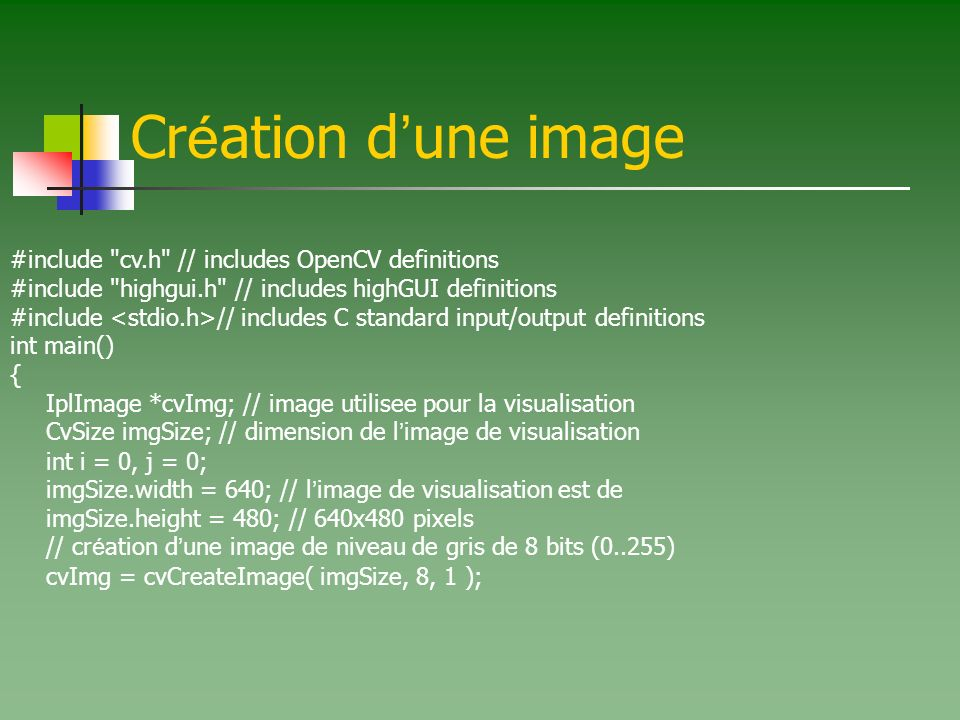 Création d'une image #include cv.h // includes OpenCV definitions