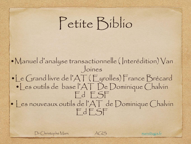 Petite Biblio •Manuel d'analyse transactionnelle ( Interédition) Van Joines. •Le Grand livre de l'AT ( Eyrolles) France Brécard.