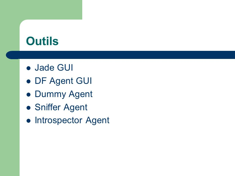 Outils Jade GUI DF Agent GUI Dummy Agent Sniffer Agent
