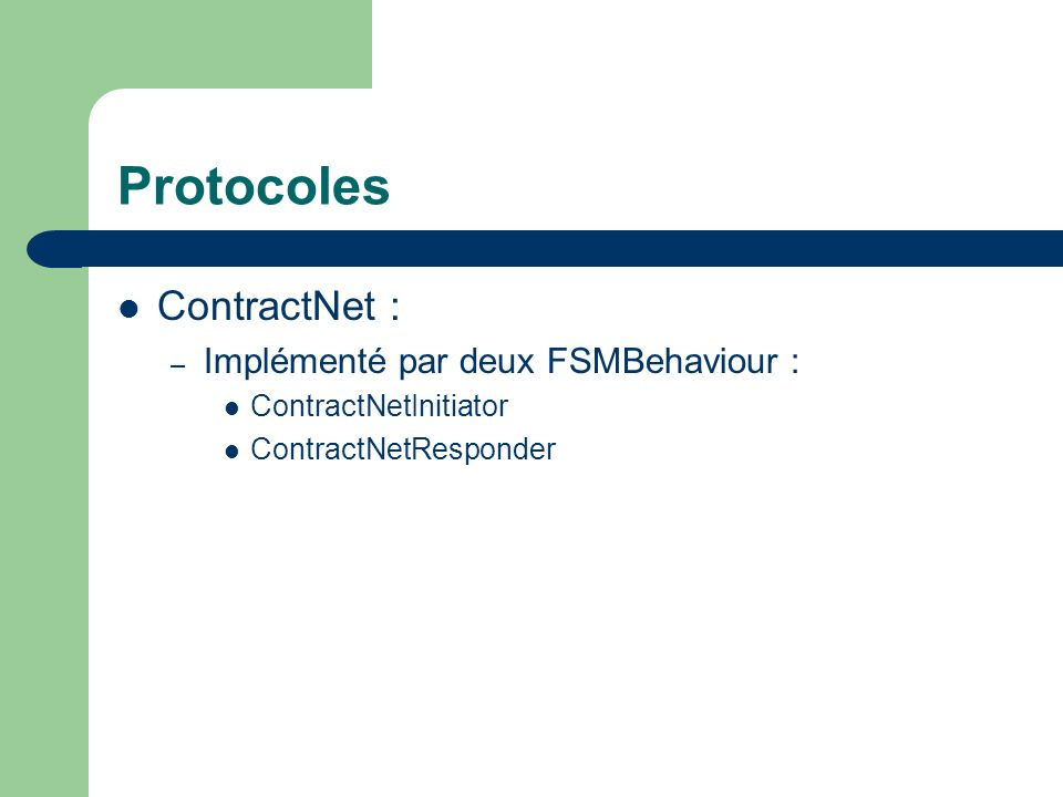 Protocoles ContractNet : Implémenté par deux FSMBehaviour :