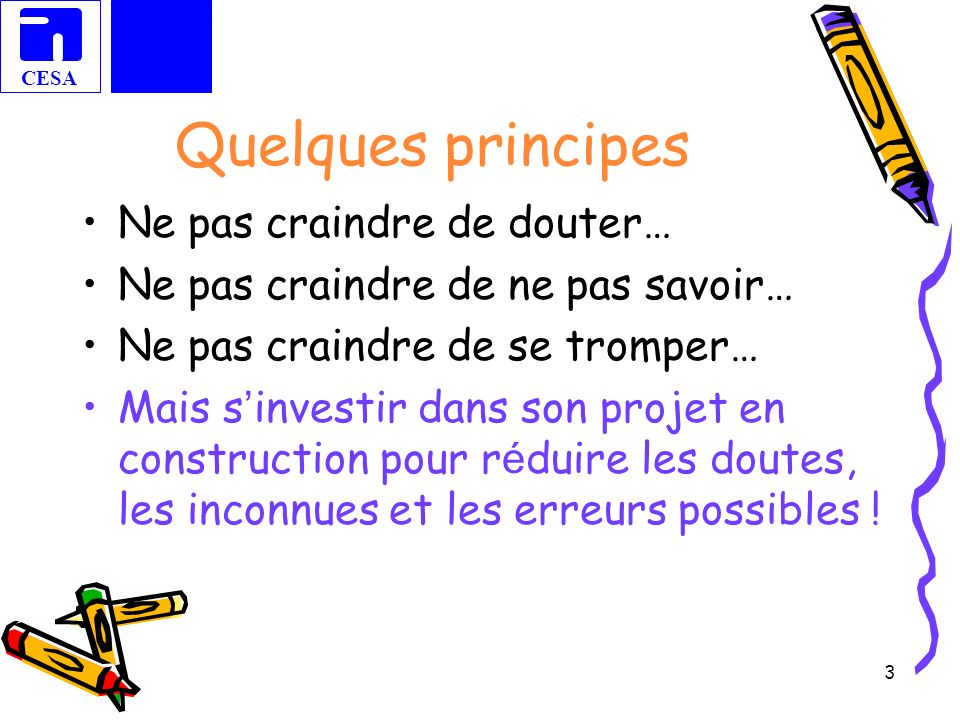 Quelques principes Ne pas craindre de douter…
