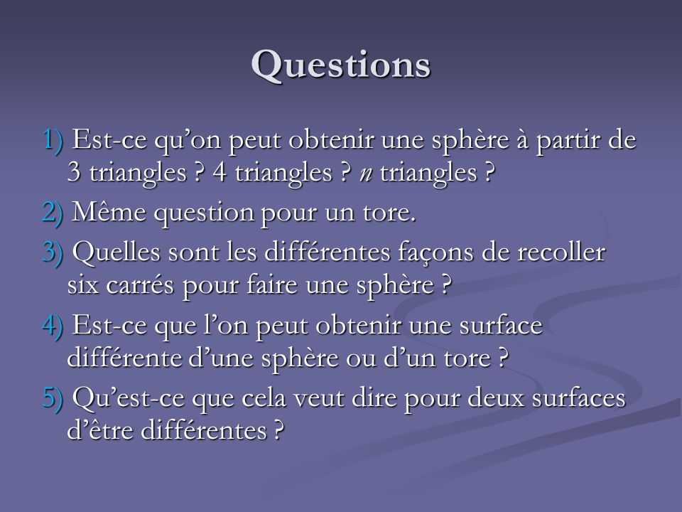 Questions 1) Est-ce qu'on peut obtenir une sphère à partir de 3 triangles 4 triangles n triangles