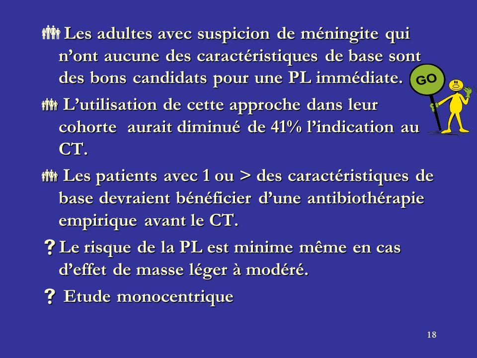 Les adultes avec suspicion de méningite qui n'ont aucune des caractéristiques de base sont des bons candidats pour une PL immédiate.