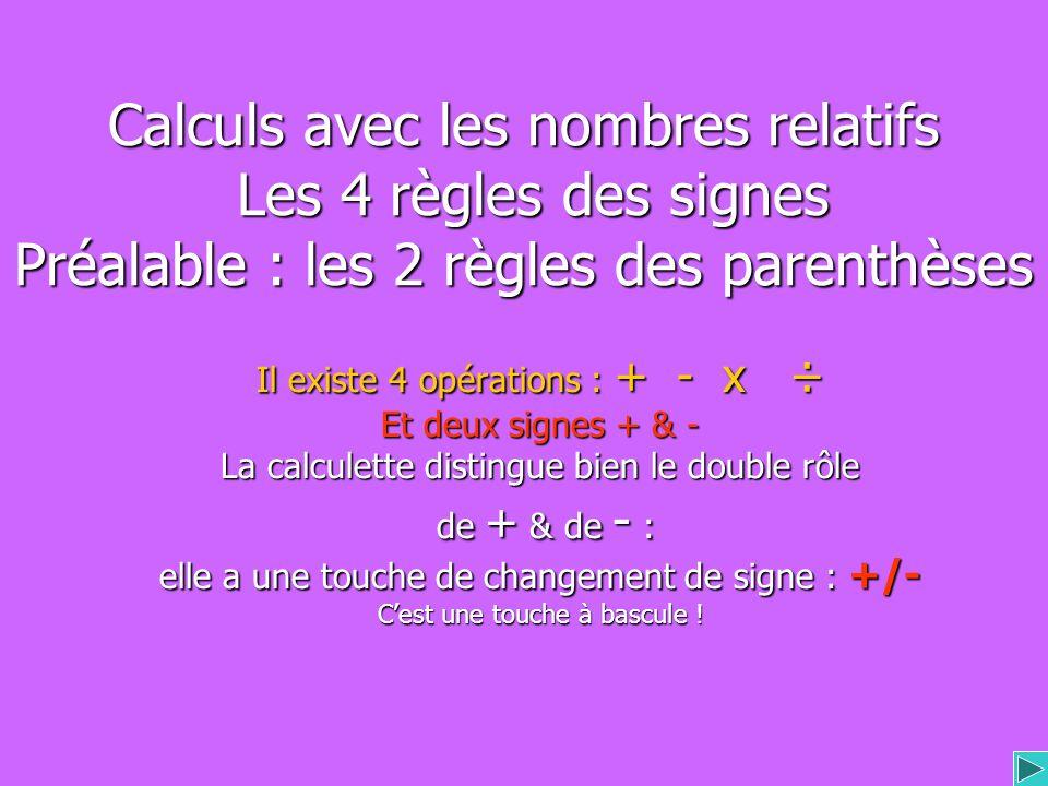 Calculs avec les nombres relatifs Les 4 règles des signes Préalable : les 2 règles des parenthèses