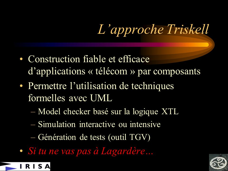L'approche Triskell Construction fiable et efficace d'applications « télécom » par composants.