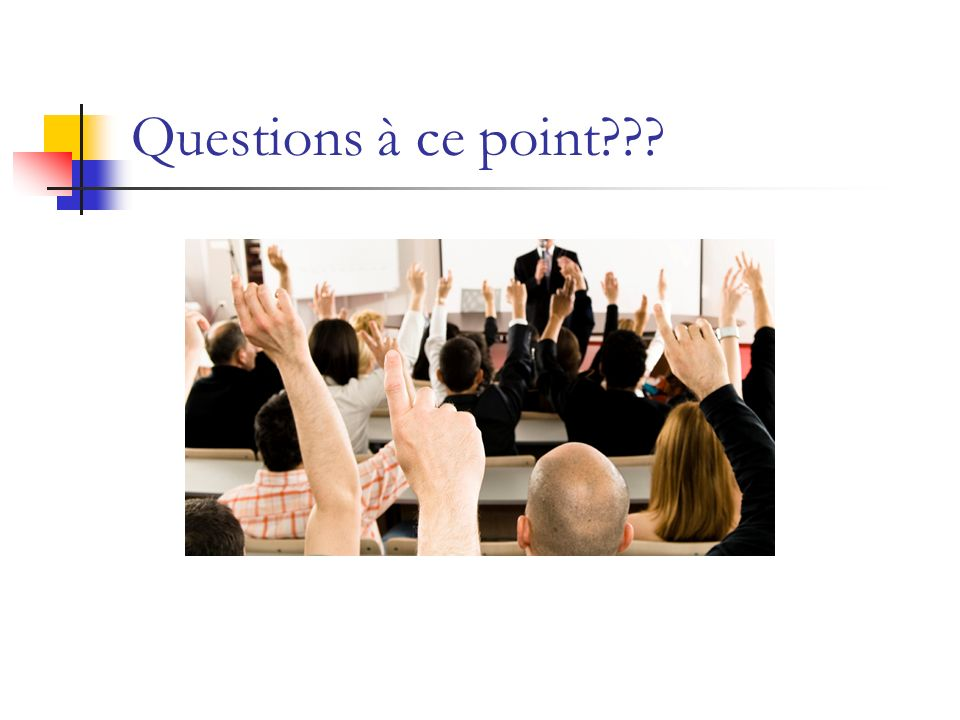 Questions à ce point