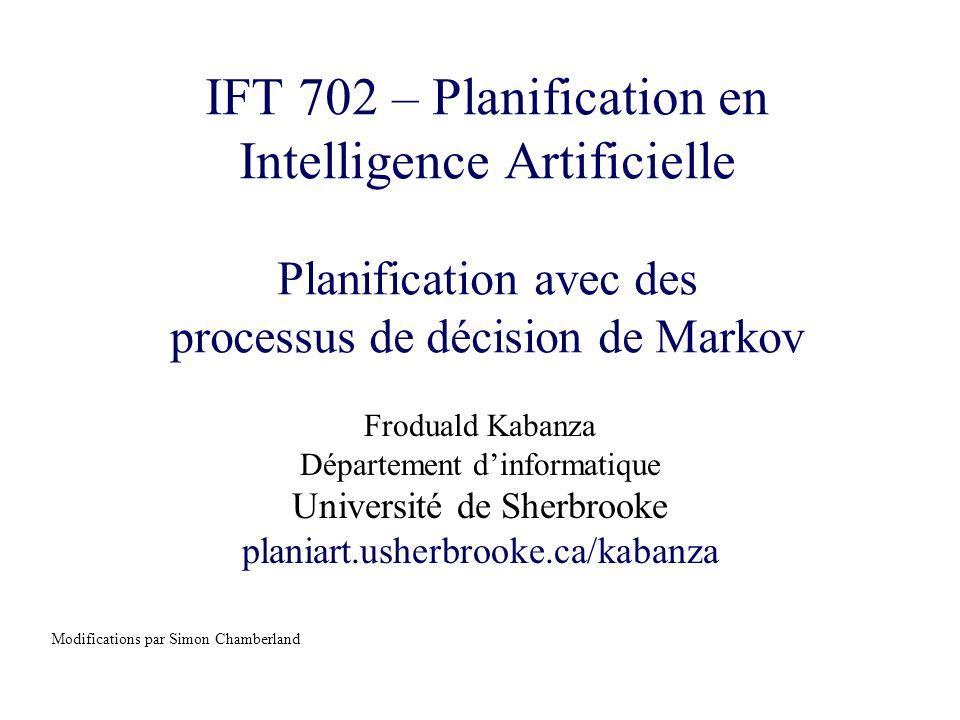 IFT 702 – Planification en Intelligence Artificielle Planification avec des processus de décision de Markov