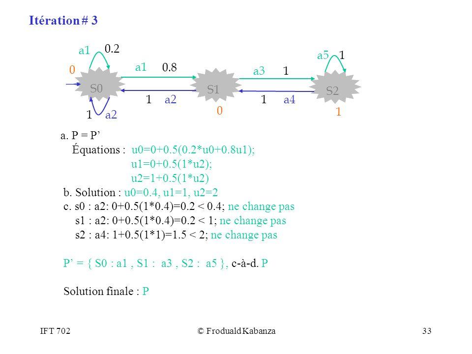 Itération # 3 0.2 a5 a1 0.8 a3 1 S0 S1 S2 a4 a2 a. P = P'