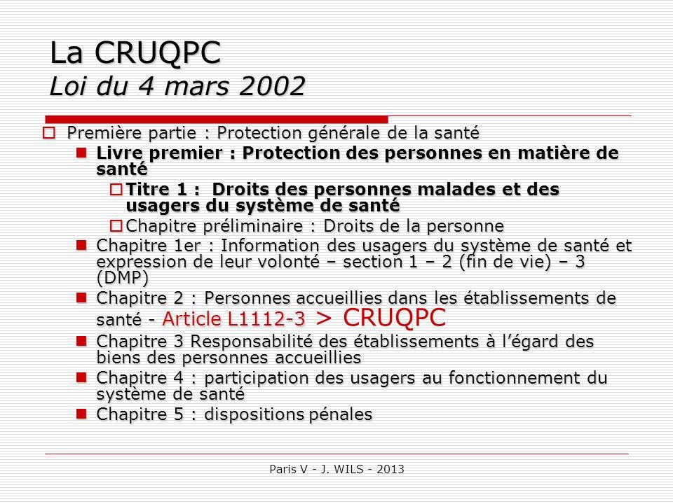 La CRUQPC Loi du 4 mars 2002 Première partie : Protection générale de la santé. Livre premier : Protection des personnes en matière de santé.