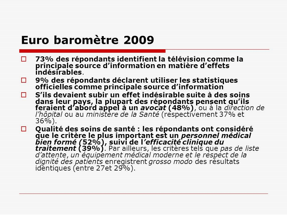 Euro baromètre 2009 73% des répondants identifient la télévision comme la principale source d'information en matière d'effets indésirables.