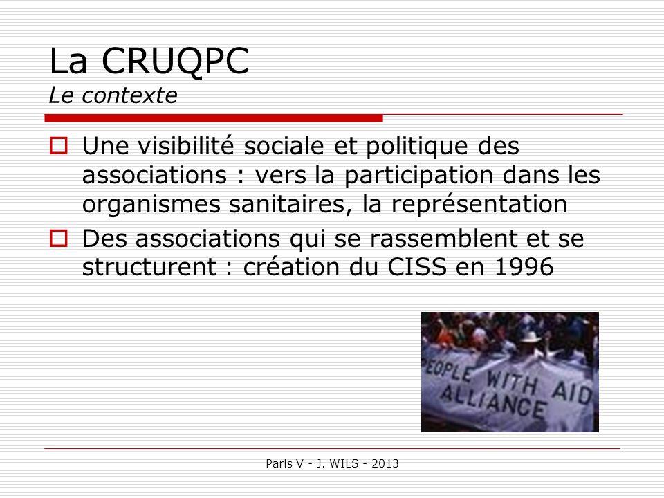 La CRUQPC Le contexte Une visibilité sociale et politique des associations : vers la participation dans les organismes sanitaires, la représentation.