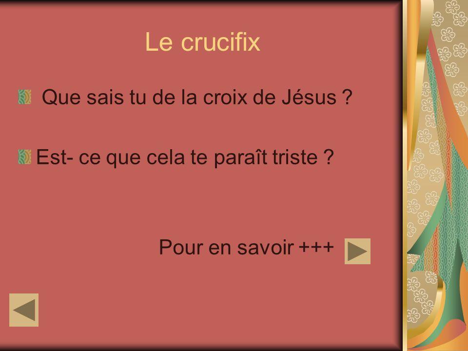 Le crucifix Que sais tu de la croix de Jésus