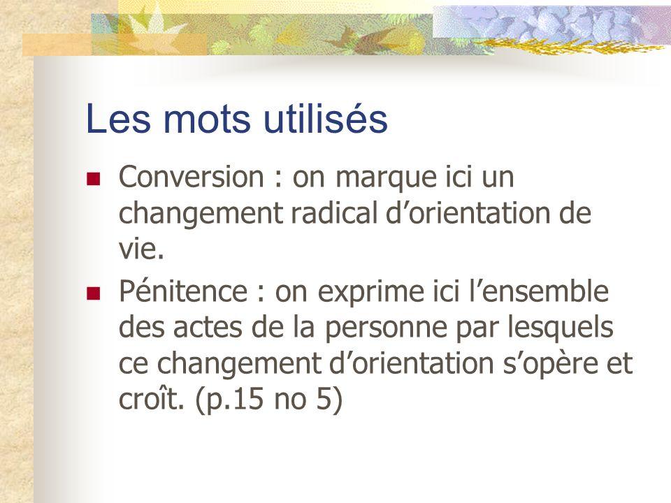 Les mots utilisés Conversion : on marque ici un changement radical d'orientation de vie.