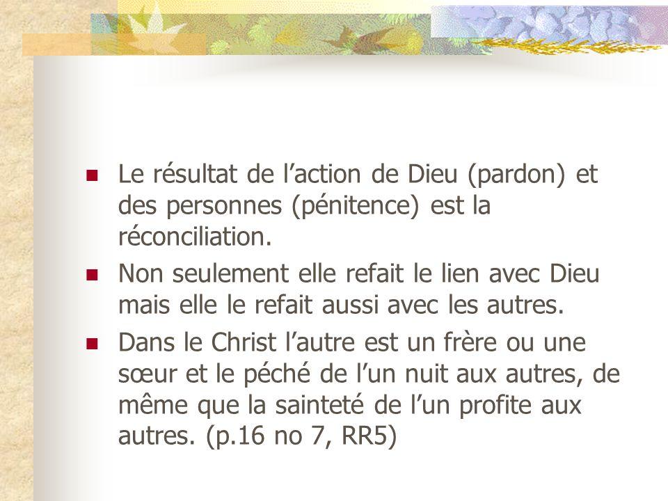Le résultat de l'action de Dieu (pardon) et des personnes (pénitence) est la réconciliation.