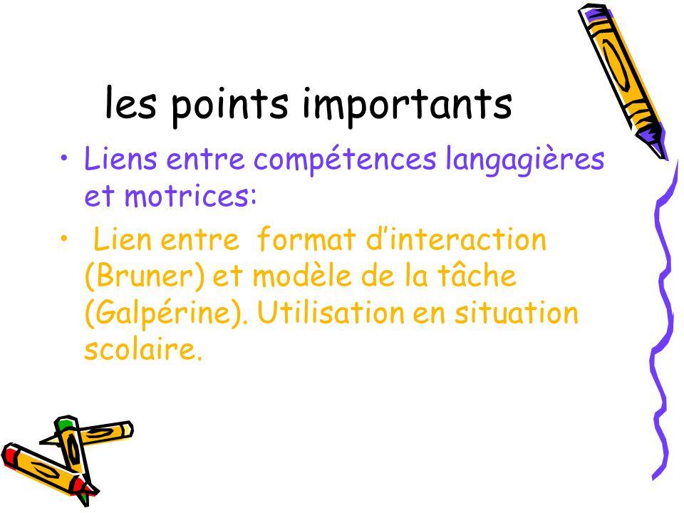 les points importants Liens entre compétences langagières et motrices: