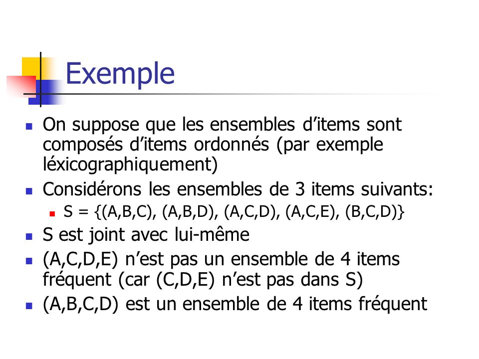 Exemple On suppose que les ensembles d'items sont composés d'items ordonnés (par exemple léxicographiquement)