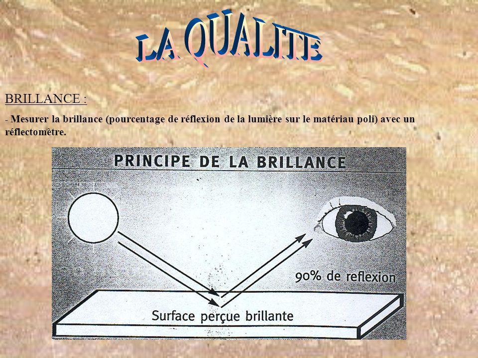 LA QUALITE BRILLANCE : - Mesurer la brillance (pourcentage de réflexion de la lumière sur le matériau poli) avec un réflectomètre.