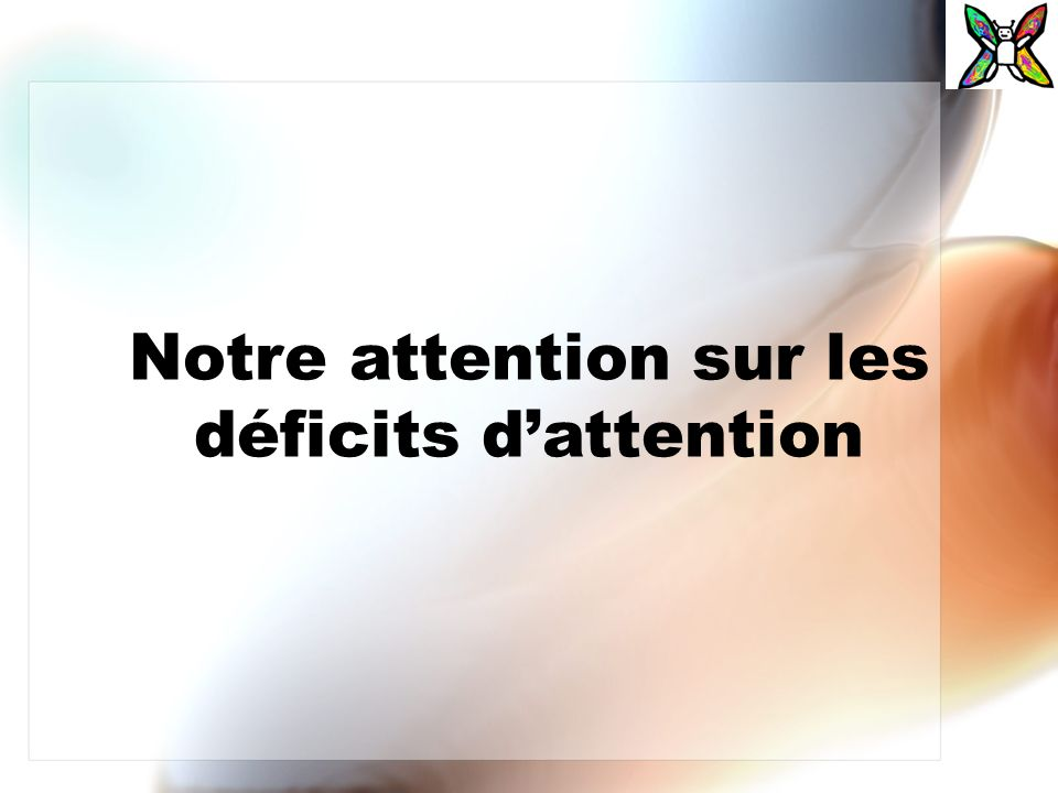 Notre attention sur les déficits d'attention