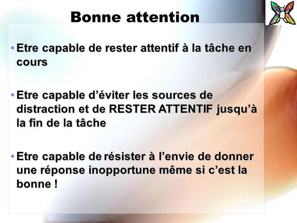 Bonne attention Etre capable de rester attentif à la tâche en cours