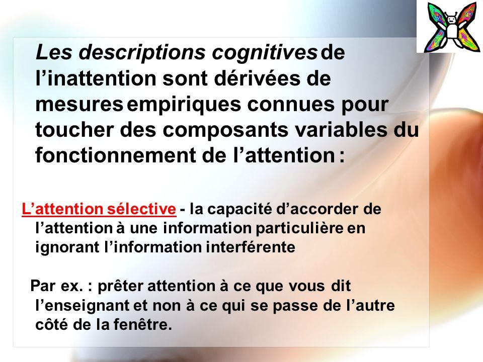 Les descriptions cognitives de l'inattention sont dérivées de mesures empiriques connues pour toucher des composants variables du fonctionnement de l'attention :