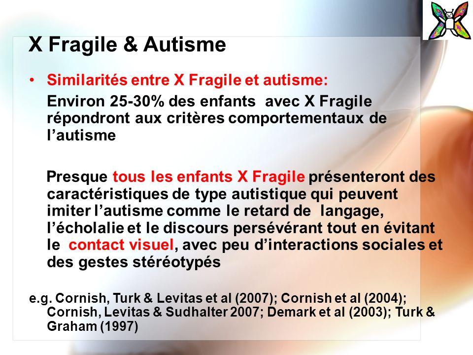 X Fragile & Autisme Similarités entre X Fragile et autisme: