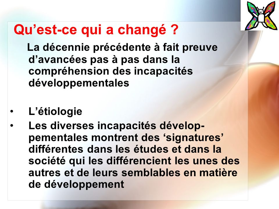 Qu'est-ce qui a changé La décennie précédente à fait preuve d'avancées pas à pas dans la compréhension des incapacités développementales.