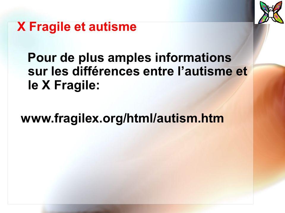 X Fragile et autisme Pour de plus amples informations sur les différences entre l'autisme et le X Fragile: