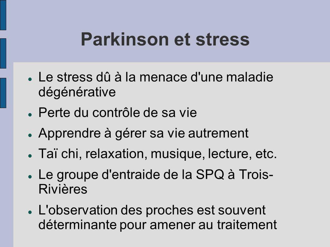 Parkinson et stress Le stress dû à la menace d une maladie dégénérative. Perte du contrôle de sa vie.