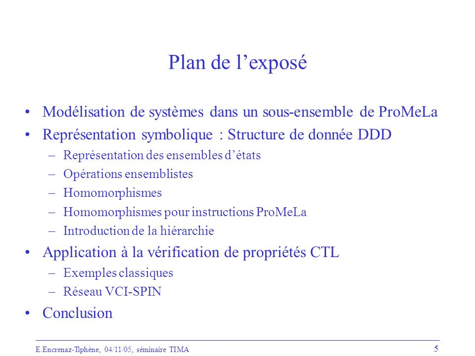 Plan de l'exposé Modélisation de systèmes dans un sous-ensemble de ProMeLa. Représentation symbolique : Structure de donnée DDD.