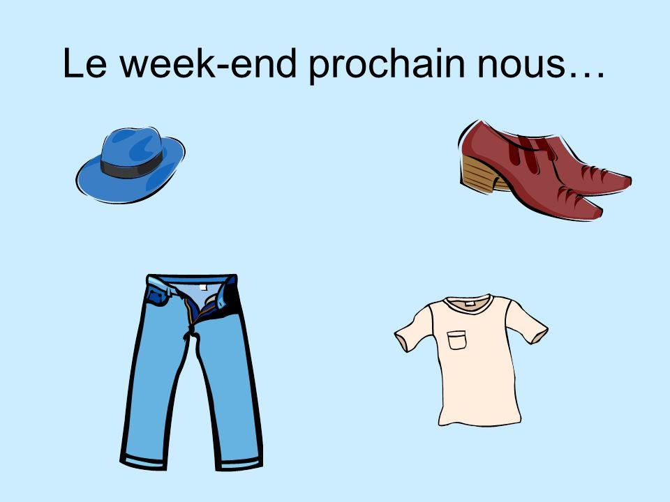 Le week-end prochain nous…