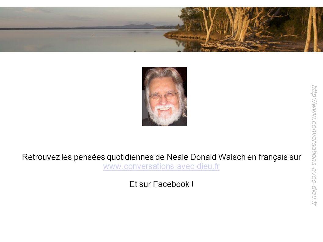 Retrouvez les pensées quotidiennes de Neale Donald Walsch en français sur www.conversations-avec-dieu.fr