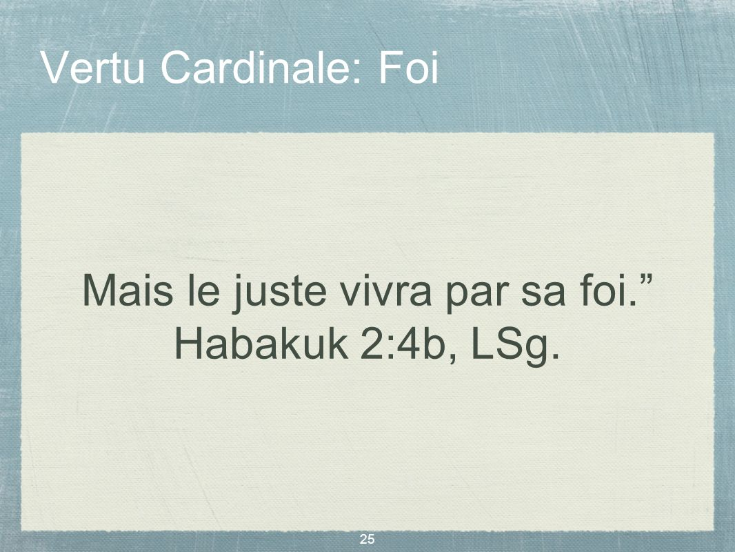 Mais le juste vivra par sa foi. Habakuk 2:4b, LSg.