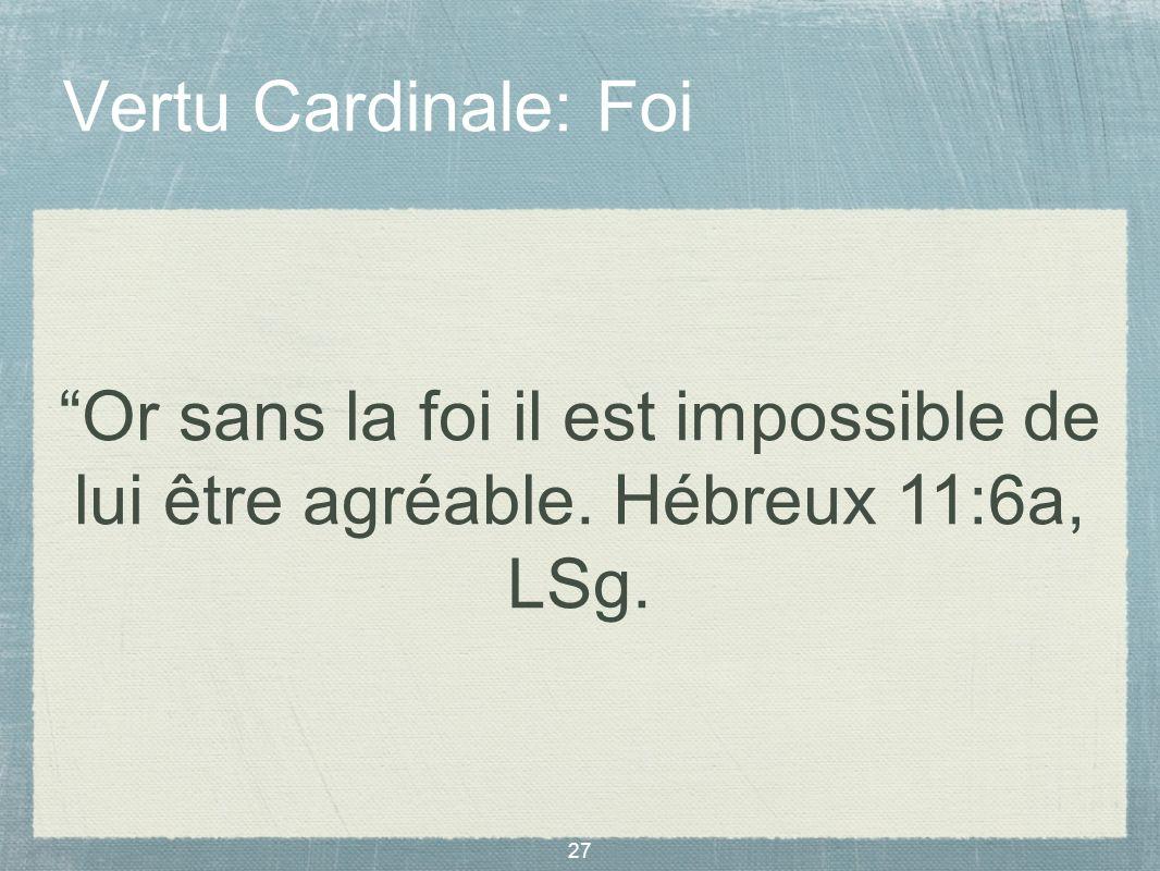 Vertu Cardinale: Foi Or sans la foi il est impossible de lui être agréable. Hébreux 11:6a, LSg.