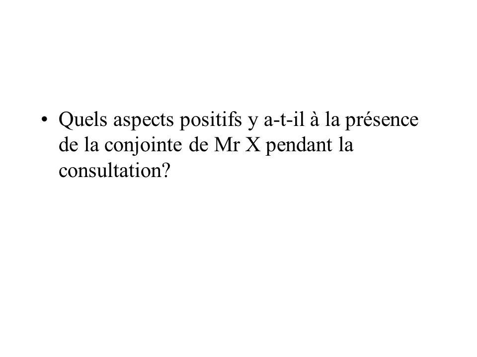 Quels aspects positifs y a-t-il à la présence de la conjointe de Mr X pendant la consultation